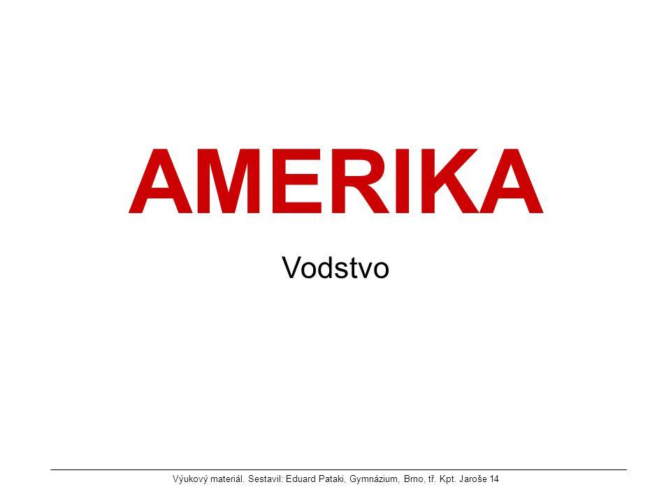 AMERIKA Vodstvo Výukový materiál. Sestavil: Eduard Pataki, Gymnázium, Brno, tř. Kpt. Jaroše 14
