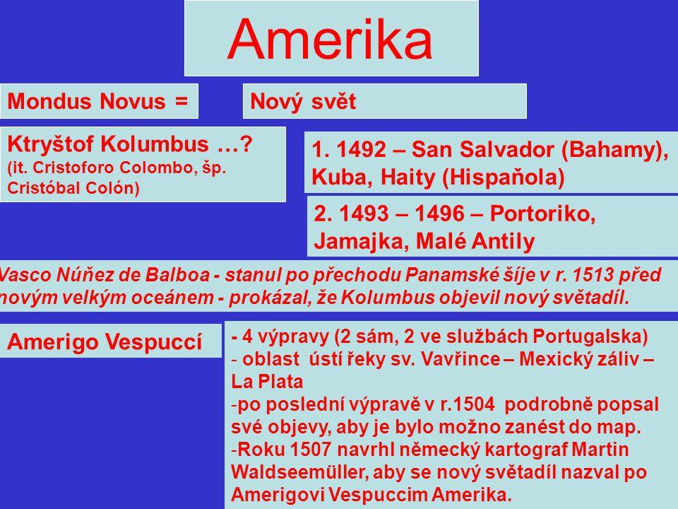 Amerika Mondus Novus =Nový svět Ktryštof Kolumbus …? (it. Cristoforo Colombo, šp. Cristóbal Colón) 1. 1492 – San Salvador (Bahamy), Kuba, Haity (Hispa