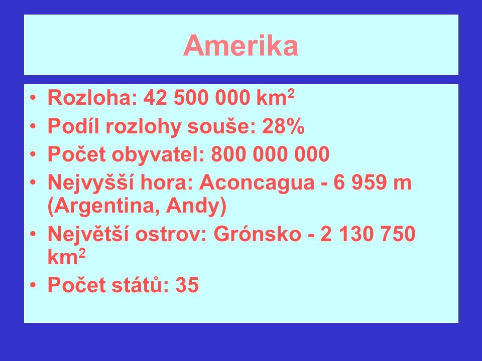 Amerika Rozloha: 42 500 000 km 2 Podíl rozlohy souše: 28% Počet obyvatel: 800 000 000 Nejvyšší hora: Aconcagua - 6 959 m (Argentina, Andy) Největší os