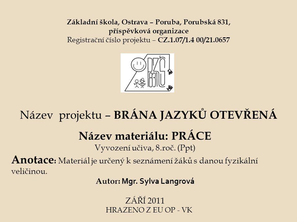 Základní škola, Ostrava – Poruba, Porubská 831, příspěvková organizace Registrační číslo projektu – CZ.1.07/1.4 00/21.0657 Název projektu – BRÁNA JAZY