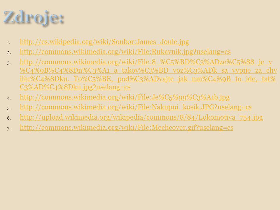1. http://cs.wikipedia.org/wiki/Soubor:James_Joule.jpg http://cs.wikipedia.org/wiki/Soubor:James_Joule.jpg 2. http://commons.wikimedia.org/wiki/File:R