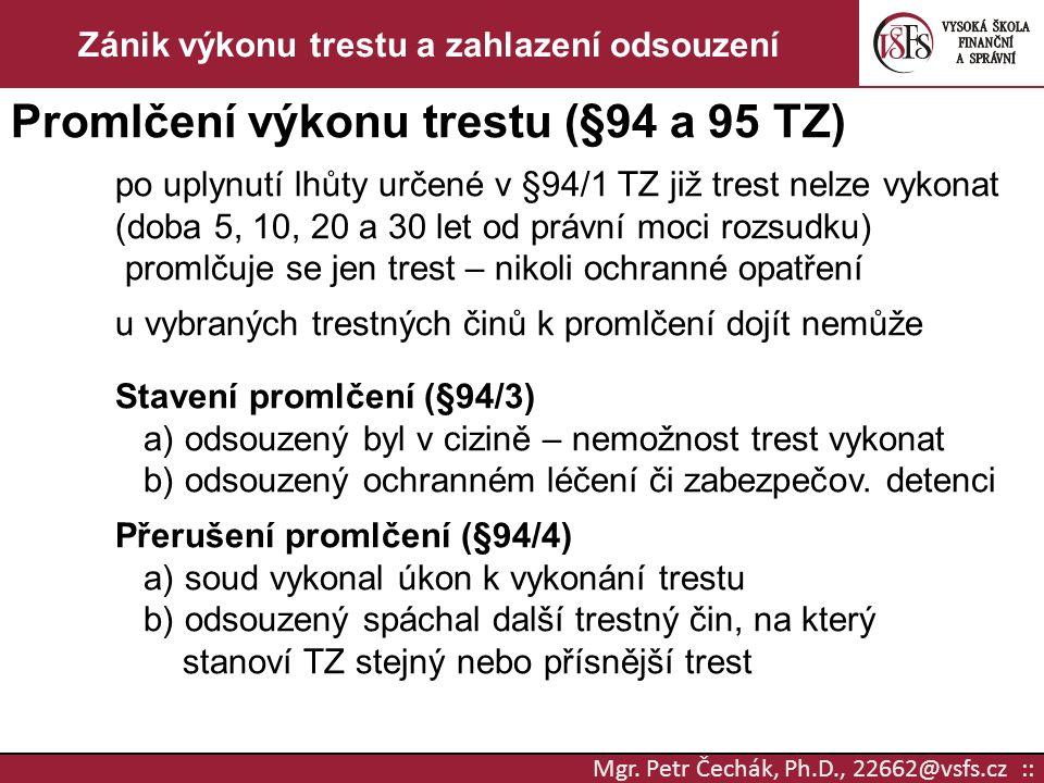 Mgr. Petr Čechák, Ph.D., 22662@vsfs.cz :: Zánik výkonu trestu a zahlazení odsouzení Promlčení výkonu trestu (§94 a 95 TZ) po uplynutí lhůty určené v §