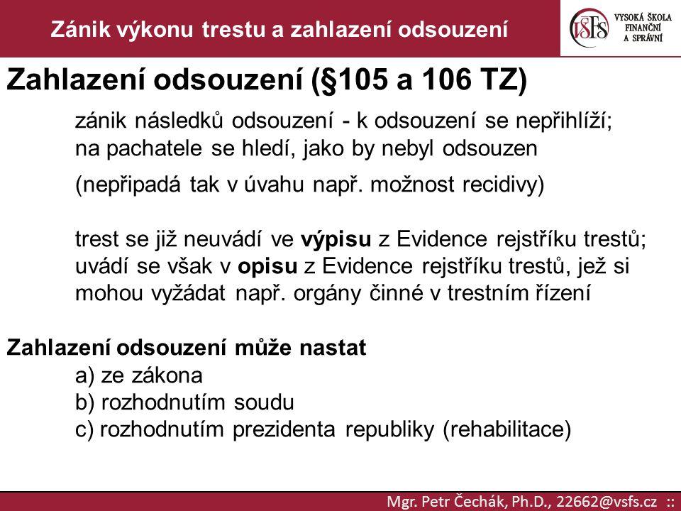 Mgr. Petr Čechák, Ph.D., 22662@vsfs.cz :: Zánik výkonu trestu a zahlazení odsouzení Zahlazení odsouzení (§105 a 106 TZ) zánik následků odsouzení - k o
