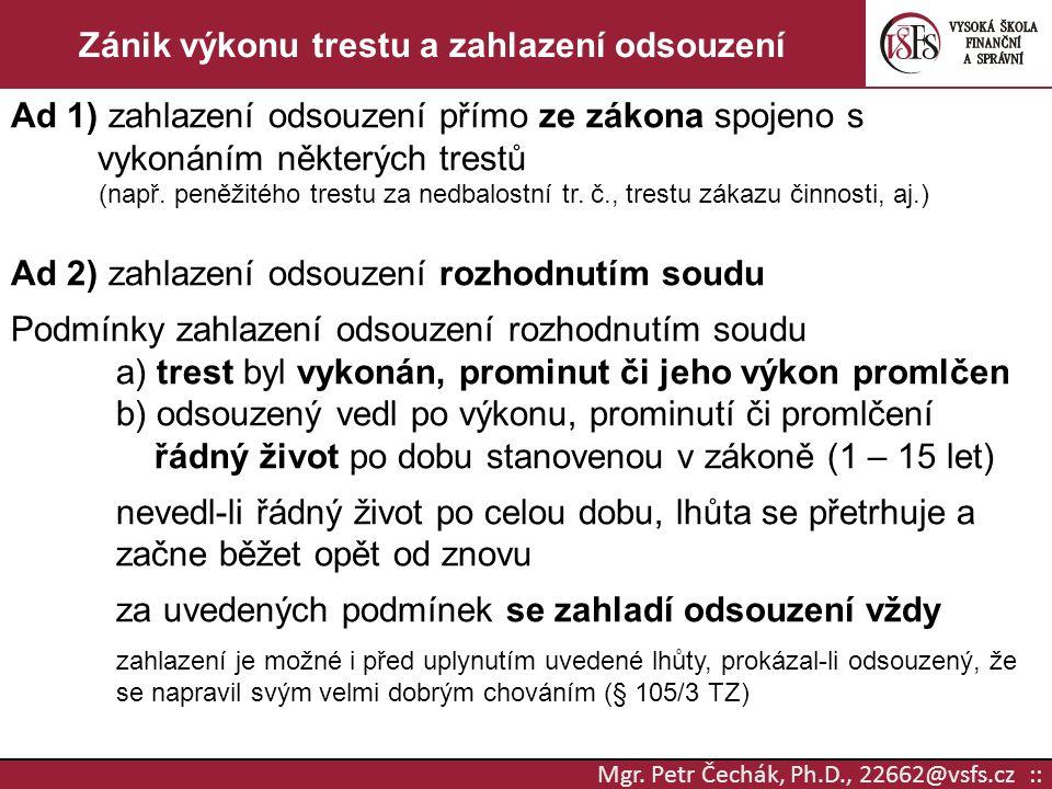 Mgr. Petr Čechák, Ph.D., 22662@vsfs.cz :: Zánik výkonu trestu a zahlazení odsouzení Ad 1) zahlazení odsouzení přímo ze zákona spojeno s vykonáním někt