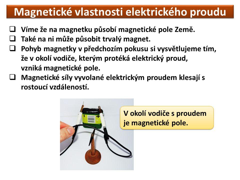  Víme že na magnetku působí magnetické pole Země.  Také na ni může působit trvalý magnet.  Pohyb magnetky v předchozím pokusu si vysvětlujeme tím,