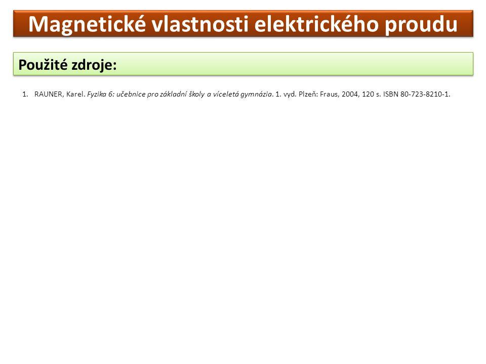 Použité zdroje: 1.RAUNER, Karel. Fyzika 6: učebnice pro základní školy a víceletá gymnázia. 1. vyd. Plzeň: Fraus, 2004, 120 s. ISBN 80-723-8210-1. Mag