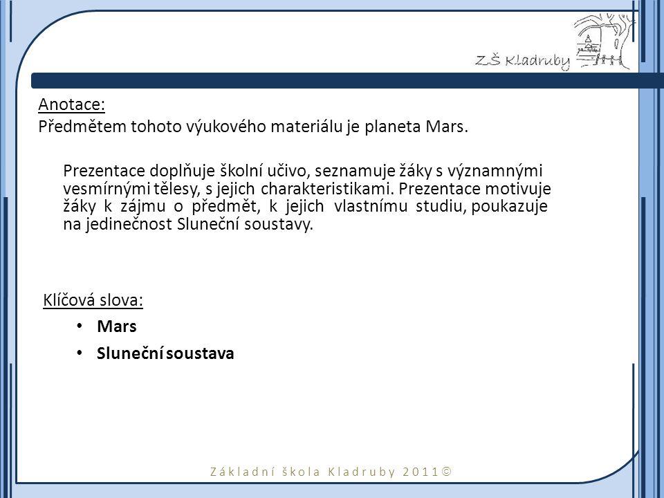 Základní škola Kladruby 2011  Anotace: Předmětem tohoto výukového materiálu je planeta Mars. Prezentace doplňuje školní učivo, seznamuje žáky s význa