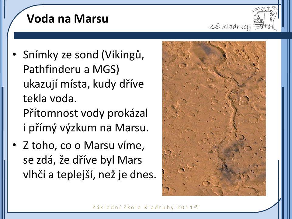 Základní škola Kladruby 2011  Voda na Marsu Snímky ze sond (Vikingů, Pathfinderu a MGS) ukazují místa, kudy dříve tekla voda. Přítomnost vody prokáza