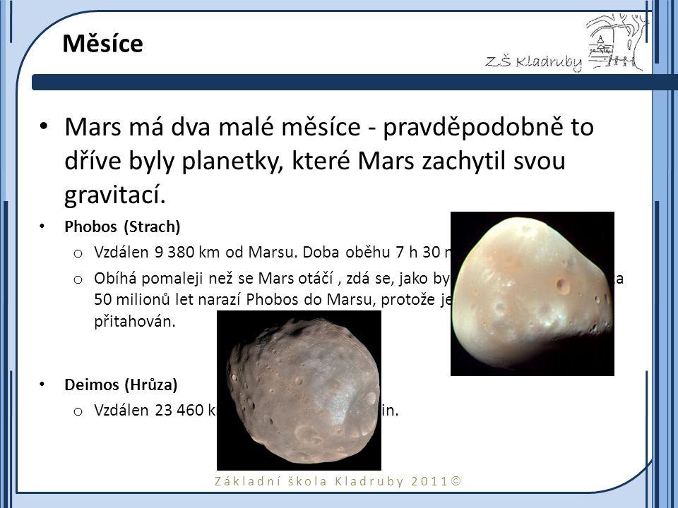 Základní škola Kladruby 2011  Měsíce Mars má dva malé měsíce - pravděpodobně to dříve byly planetky, které Mars zachytil svou gravitací. Phobos (Stra