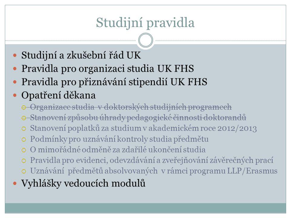 Studijní pravidla Studijní a zkušební řád UK Pravidla pro organizaci studia UK FHS Pravidla pro přiznávání stipendií UK FHS Opatření děkana  Organiza