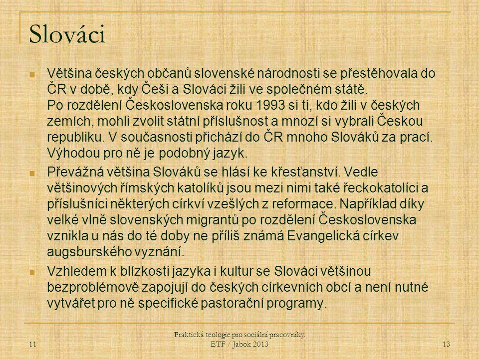 Slováci Většina českých občanů slovenské národnosti se přestěhovala do ČR v době, kdy Češi a Slováci žili ve společném státě. Po rozdělení Českosloven