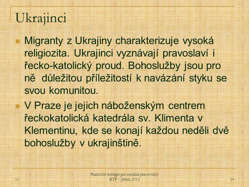 Ukrajinci Migranty z Ukrajiny charakterizuje vysoká religiozita. Ukrajinci vyznávají pravoslaví i řecko-katolický proud. Bohoslužby jsou pro ně důleži