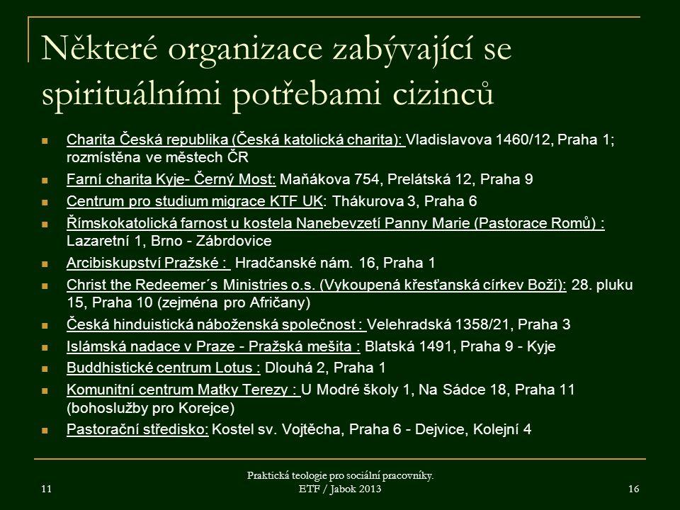 Některé organizace zabývající se spirituálními potřebami cizinců Charita Česká republika (Česká katolická charita): Vladislavova 1460/12, Praha 1; roz