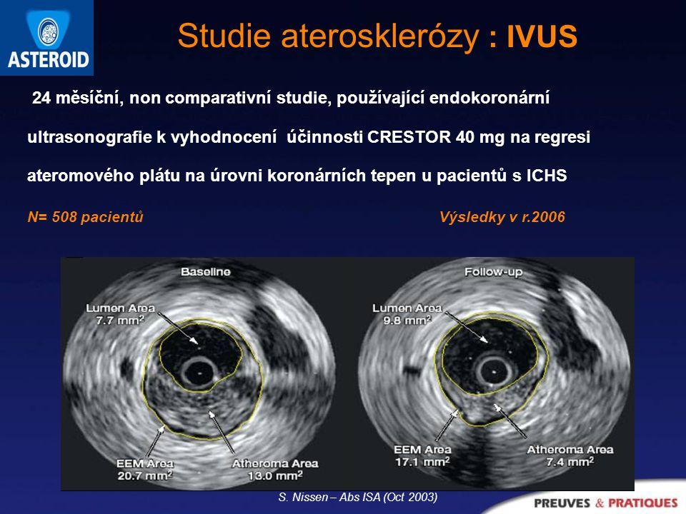 24 měsíční, non comparativní studie, používající endokoronární ultrasonografie k vyhodnocení účinnosti CRESTOR 40 mg na regresi ateromového plátu na úrovni koronárních tepen u pacientů s ICHS N= 508 pacientůVýsledky v r.2006 Studie aterosklerózy : IVUS S.
