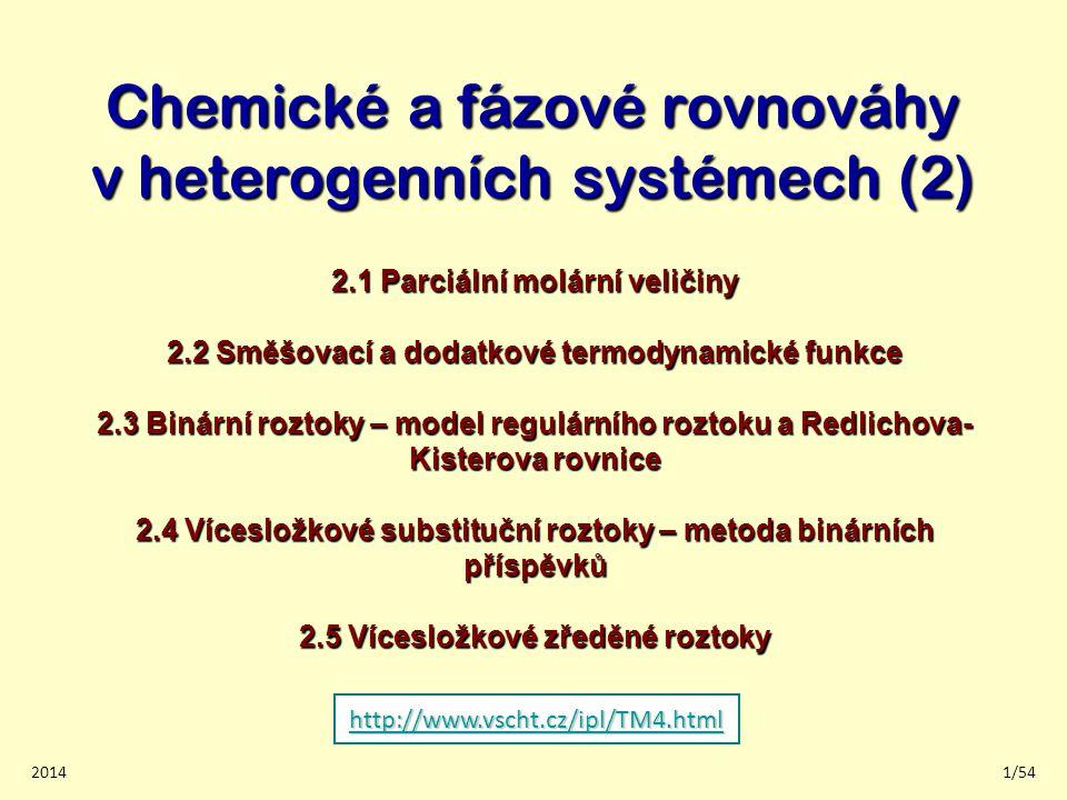 20142/54 Vícesložkové homogenní fáze (roztoky) Pro adekvátní termodynamický popis roztoků je třeba zohlednit: 1.