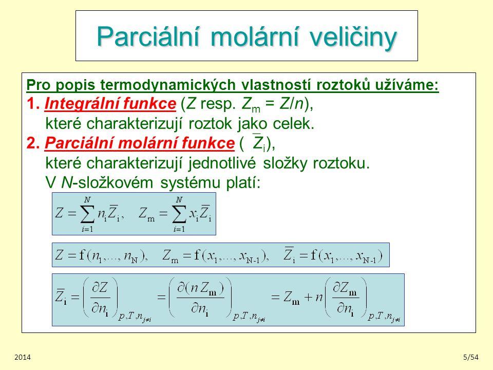 20145/54 Parciální molární veličiny Pro popis termodynamických vlastností roztoků užíváme: 1. Integrální funkce (Z resp. Z m = Z/n), které charakteriz