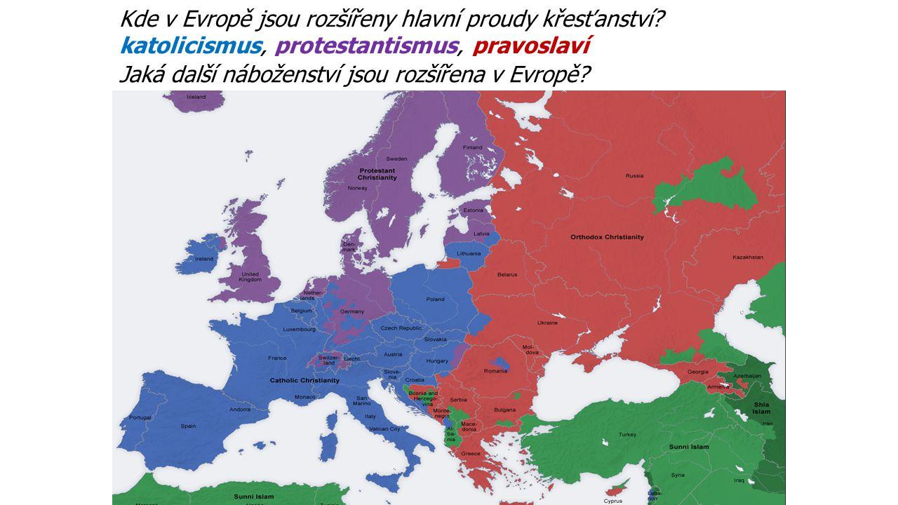 Kde v Evropě jsou rozšířeny hlavní proudy křesťanství? katolicismus, protestantismus, pravoslaví Jaká další náboženství jsou rozšířena v Evropě?