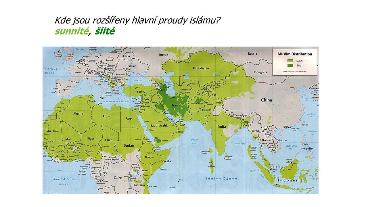 Kde jsou rozšířeny hlavní proudy islámu? sunnité, šíité