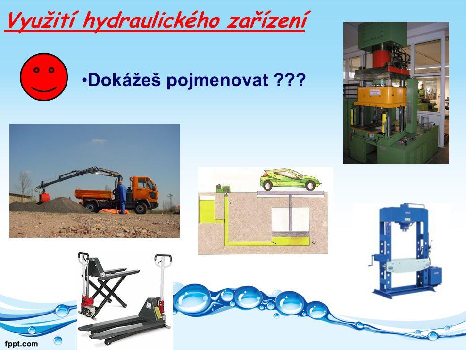 Využití hydraulického zařízení Dokážeš pojmenovat ???
