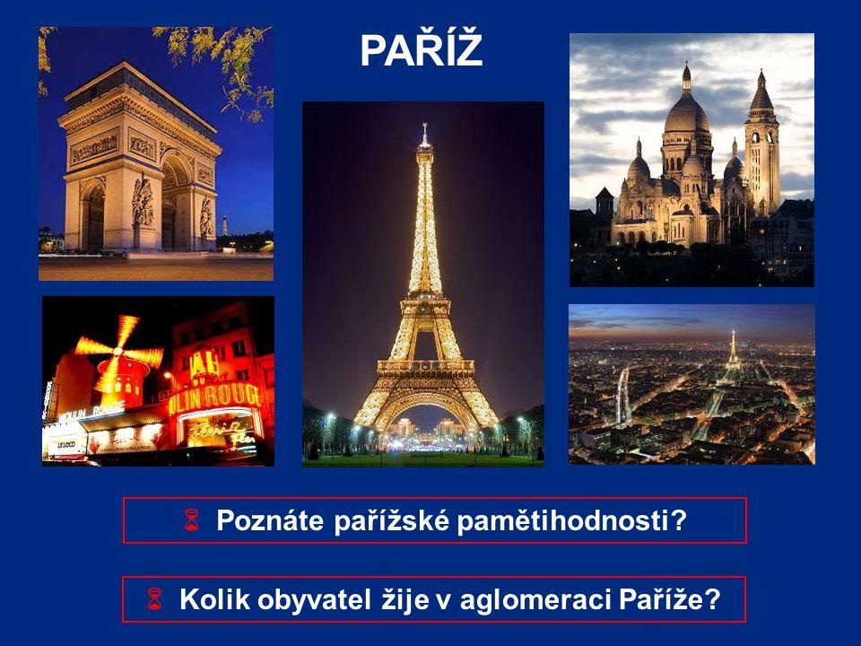 PAŘÍŽ  Poznáte pařížské pamětihodnosti?  Kolik obyvatel žije v aglomeraci Paříže?
