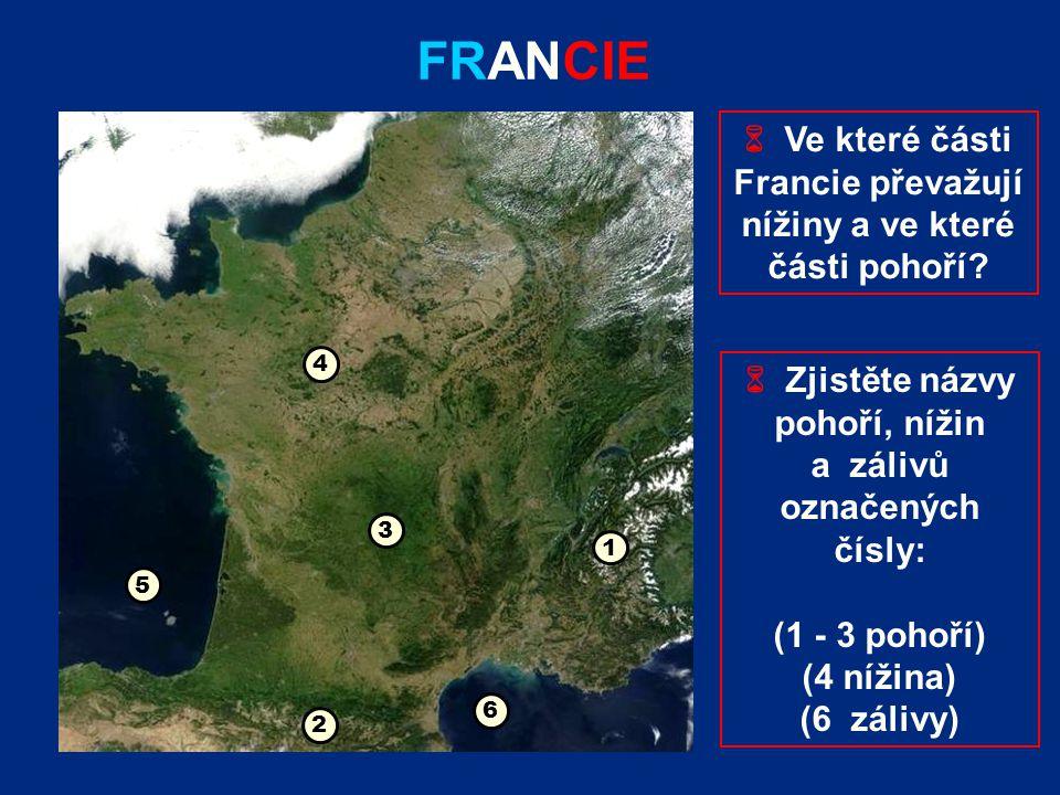 FRANCIE  Zjistěte názvy pohoří, nížin a zálivů označených čísly: (1 - 3 pohoří) (4 nížina) (6 zálivy) 1 2 3 4 5 6  Ve které části Francie převažují