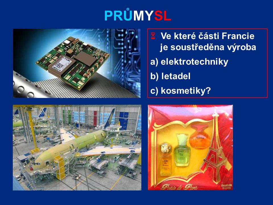 PRŮMYSL  Ve které části Francie je soustředěna výroba a) elektrotechniky b) letadel c) kosmetiky?