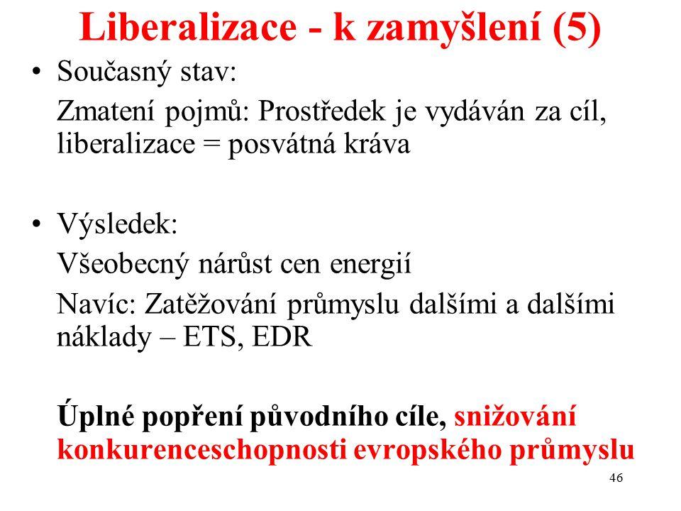 46 Liberalizace - k zamyšlení (5) Současný stav: Zmatení pojmů: Prostředek je vydáván za cíl, liberalizace = posvátná kráva Výsledek: Všeobecný nárůst