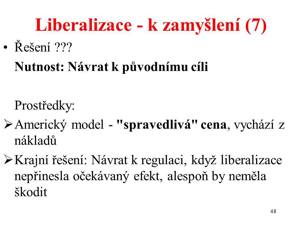 48 Liberalizace - k zamyšlení (7) Řešení ??? Nutnost: Návrat k původnímu cíli Prostředky:  Americký model -