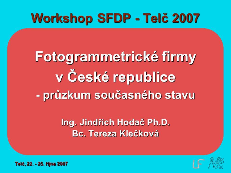 Workshop SFDP - Telč 2007 Fotogrammetrické firmy v České republice - průzkum současného stavu Ing.