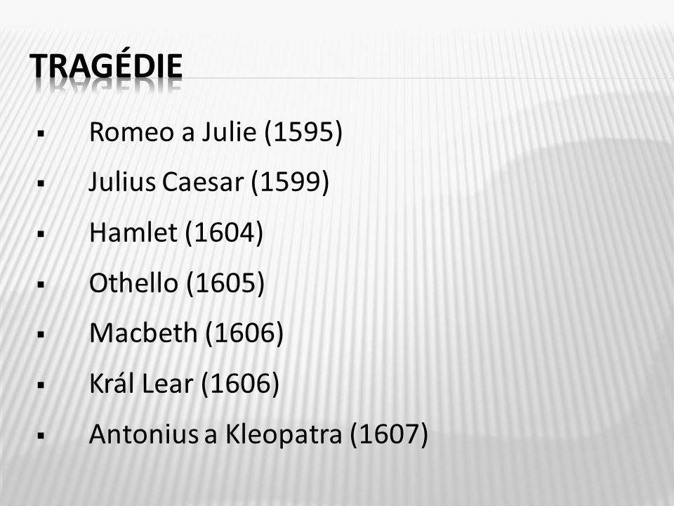  Romeo a Julie (1595)  Julius Caesar (1599)  Hamlet (1604)  Othello (1605)  Macbeth (1606)  Král Lear (1606)  Antonius a Kleopatra (1607)