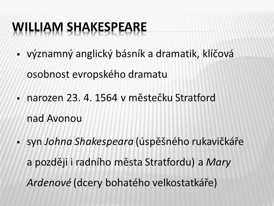  významný anglický básník a dramatik, klíčová osobnost evropského dramatu  narozen 23. 4. 1564 v městečku Stratford nad Avonou  syn Johna Shakespea