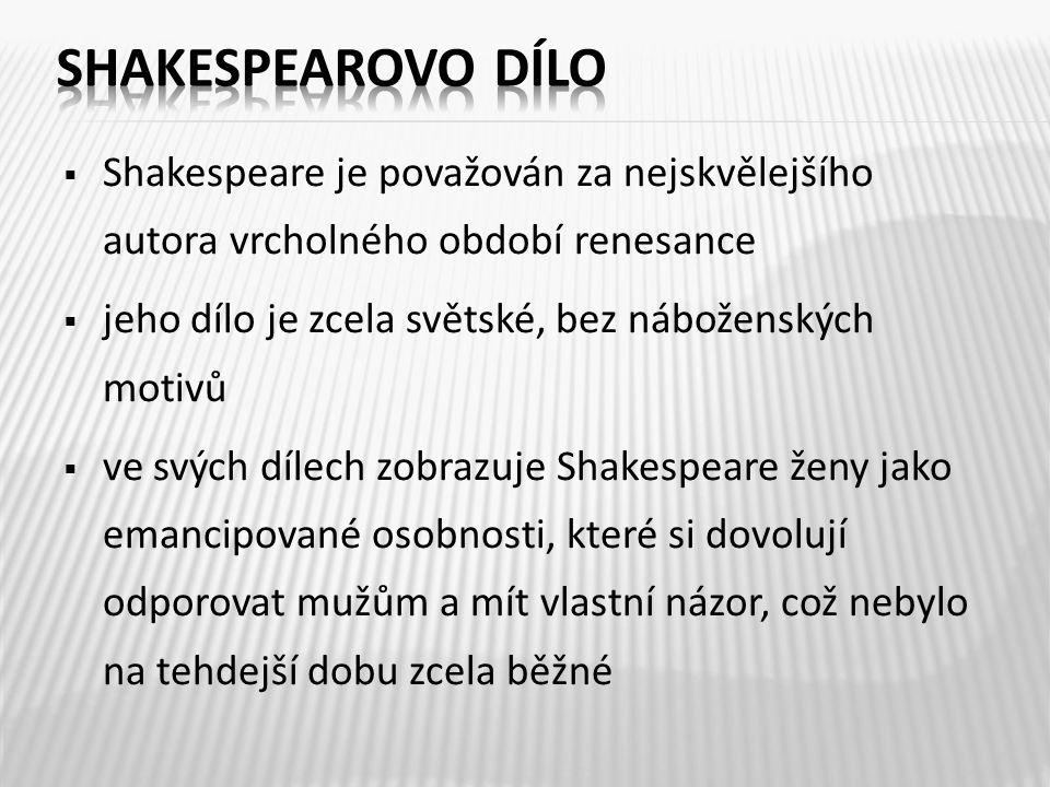  Shakespeare je považován za nejskvělejšího autora vrcholného období renesance  jeho dílo je zcela světské, bez náboženských motivů  ve svých dílec