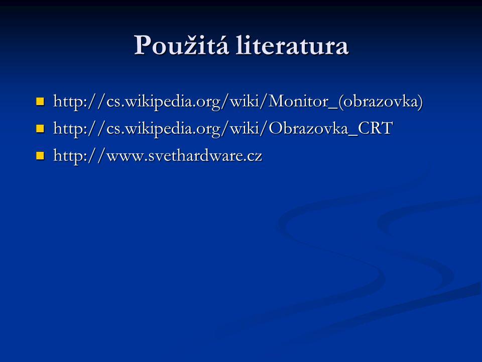 Použitá literatura http://cs.wikipedia.org/wiki/Monitor_(obrazovka) http://cs.wikipedia.org/wiki/Obrazovka_CRT http://www.svethardware.cz