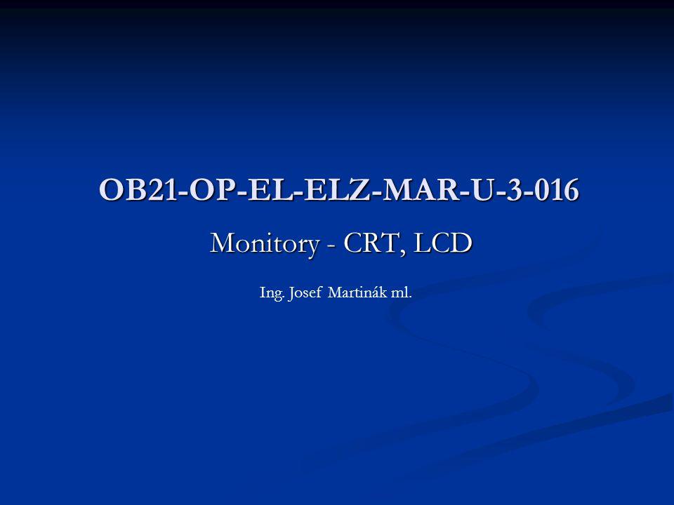 Monitory - CRT, LCD OB21-OP-EL-ELZ-MAR-U-3-016 Ing. Josef Martinák ml.