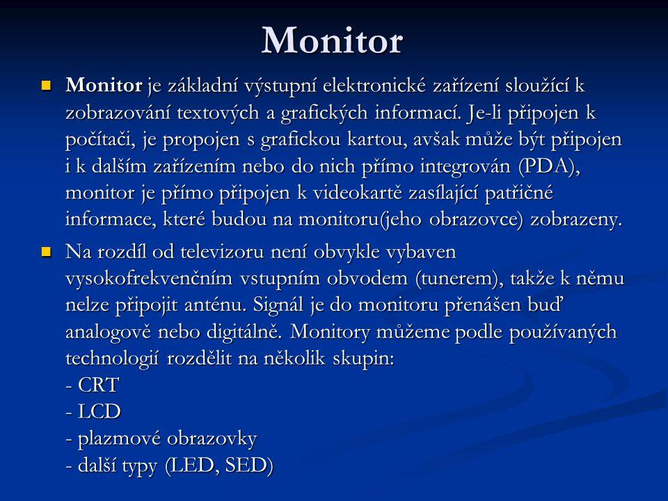 Monitor Monitor je základní výstupní elektronické zařízení sloužící k zobrazování textových a grafických informací.