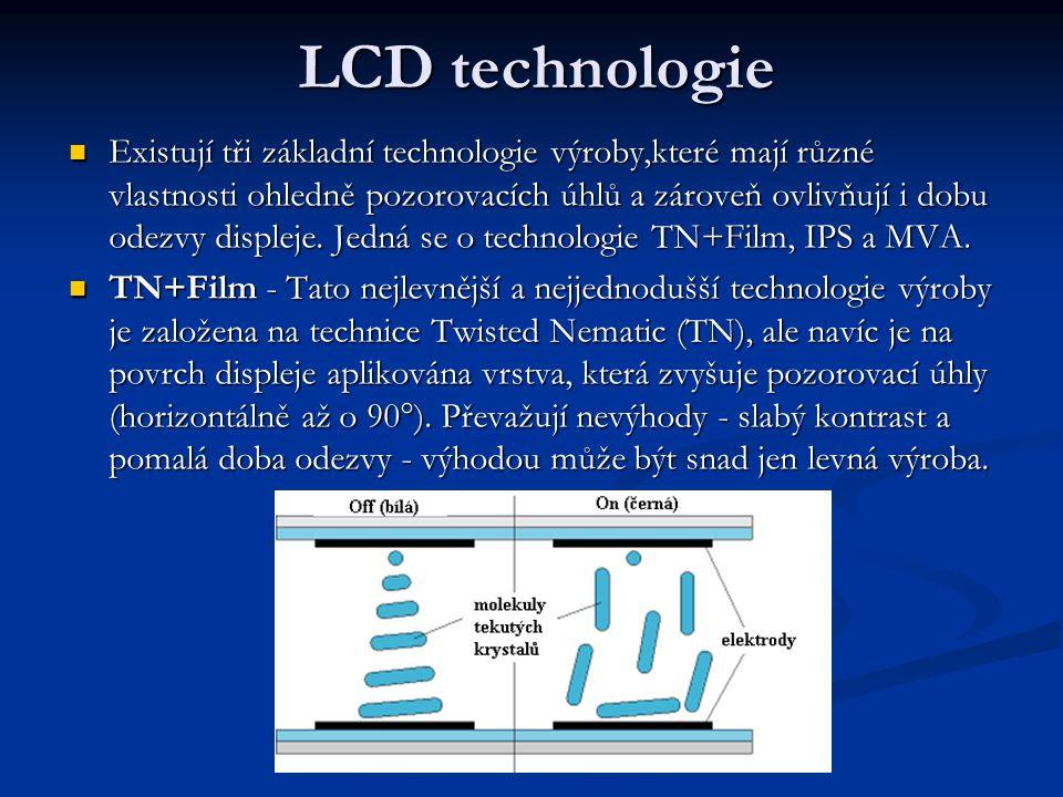 LCD technologie Existují tři základní technologie výroby,které mají různé vlastnosti ohledně pozorovacích úhlů a zároveň ovlivňují i dobu odezvy displeje.
