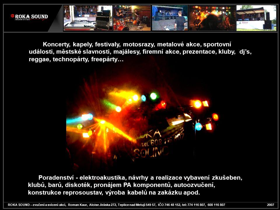 Koncerty, kapely, festivaly, motosrazy, metalové akce, sportovní události, městské slavnosti, majálesy, firemní akce, prezentace, kluby, dj's, reggae,