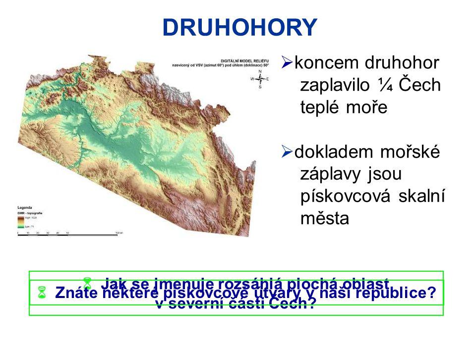 DRUHOHORY  koncem druhohor zaplavilo ¼ Čech teplé moře  dokladem mořské záplavy jsou pískovcová skalní města  Jak se jmenuje rozsáhlá plochá oblast v severní části Čech.