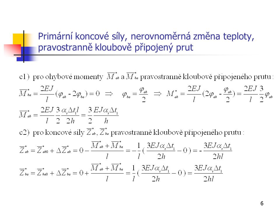 57 Příklad 5, zatížení změnou teploty, průběh složek vnitřních sil – V 61,20 -15,79 + - 1 2 2 3 1 2 3