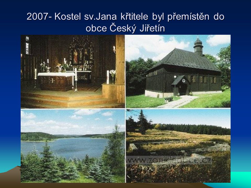 2007- Kostel sv.Jana křtitele byl přemístěn do obce Český Jiřetín