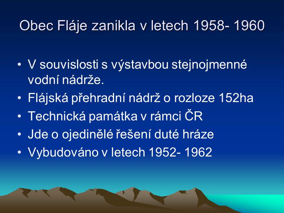 Obec Fláje zanikla v letech 1958- 1960 V souvislosti s výstavbou stejnojmenné vodní nádrže. Flájská přehradní nádrž o rozloze 152ha Technická památka