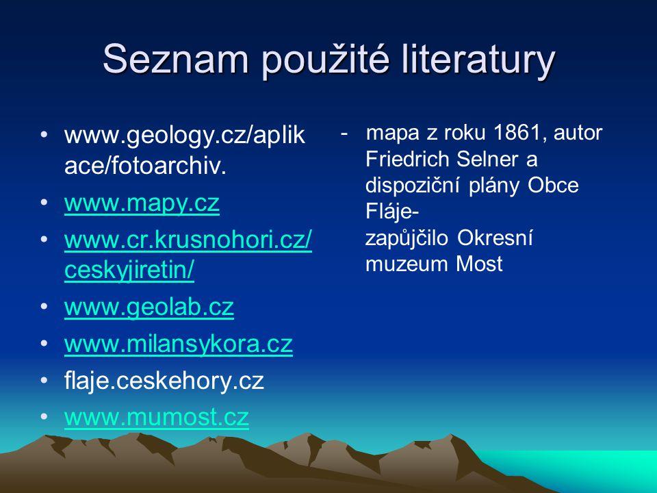 Seznam použité literatury www.geology.cz/aplik ace/fotoarchiv. www.mapy.cz www.cr.krusnohori.cz/ ceskyjiretin/www.cr.krusnohori.cz/ ceskyjiretin/ www.