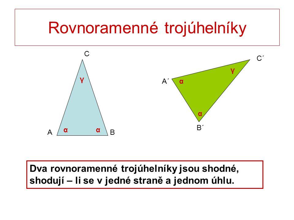 Rovnoramenné trojúhelníky C BA B´ C´ A´ Dva rovnoramenné trojúhelníky jsou shodné, shodují – li se v jedné straně a jednom úhlu.