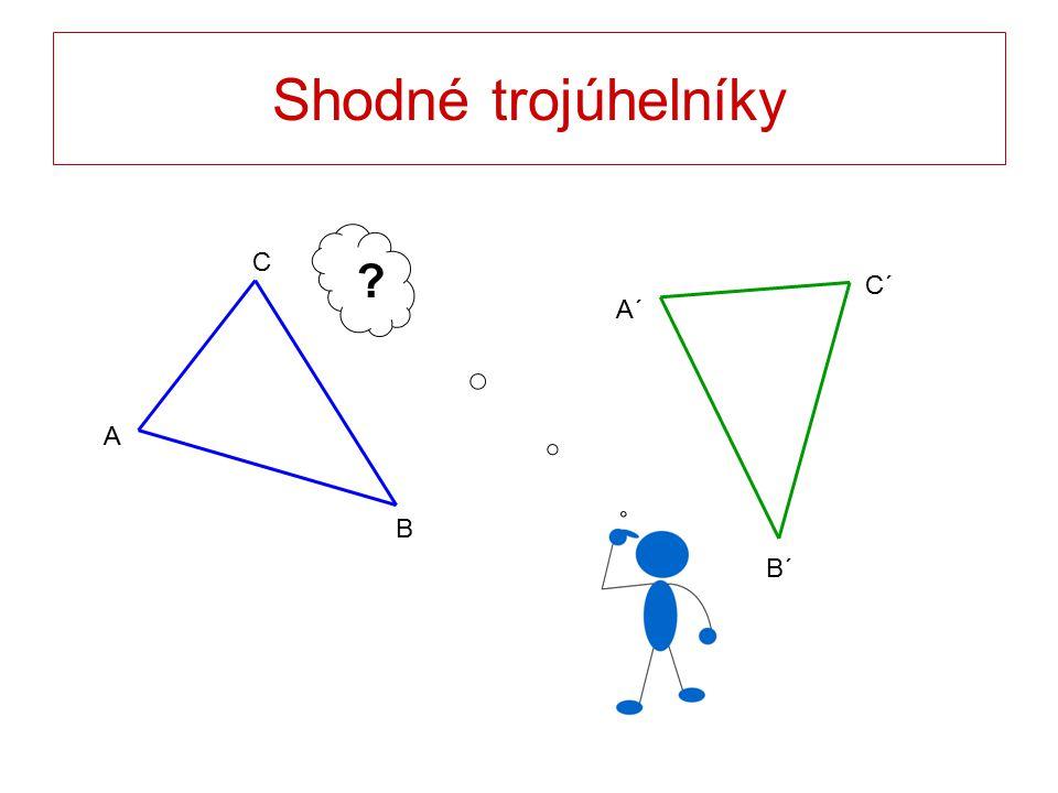Shodné trojúhelníky C B A A´ B´ C´ ?