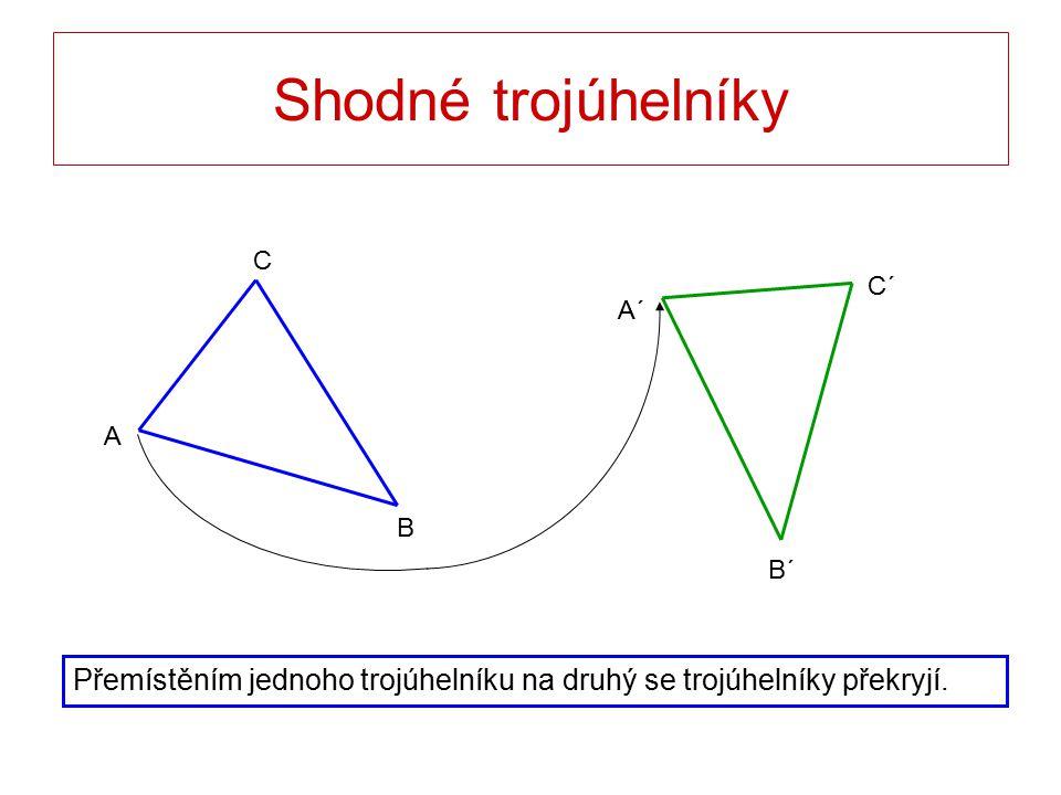 Shodné trojúhelníky Přemístěním jednoho trojúhelníku na druhý se trojúhelníky překryjí.