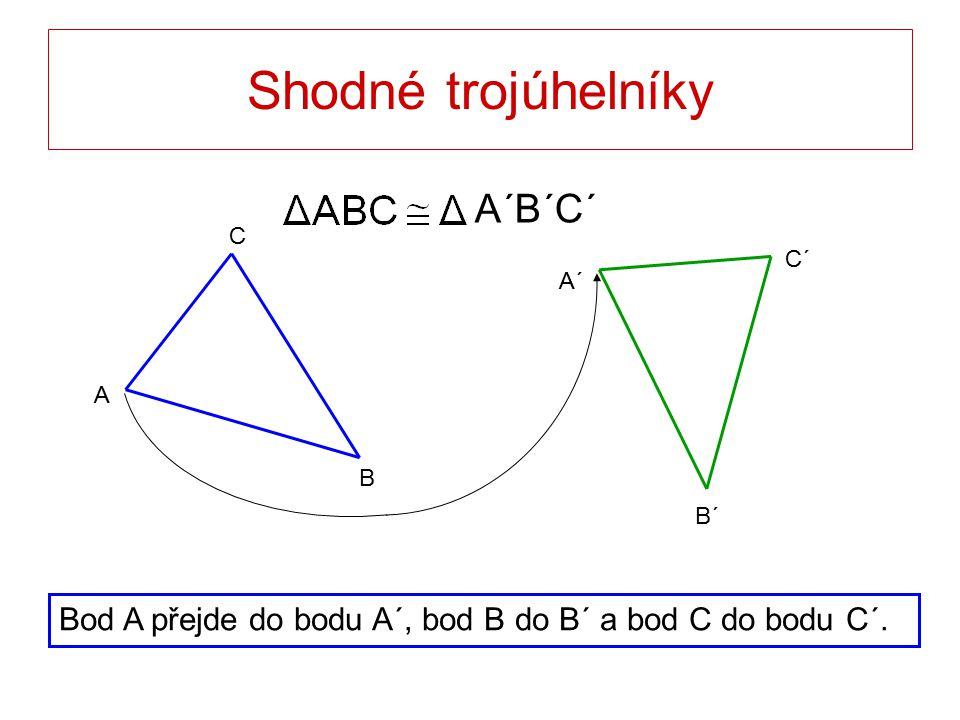 Shodné trojúhelníky Bod A přejde do bodu A´, bod B do B´ a bod C do bodu C´. C B A A´ B´ C´ A´B´C´