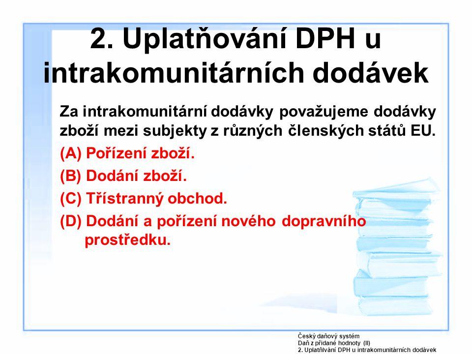 2. Uplatňování DPH u intrakomunitárních dodávek Za intrakomunitární dodávky považujeme dodávky zboží mezi subjekty z různých členských států EU. (A) P