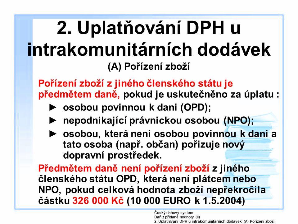 2. Uplatňování DPH u intrakomunitárních dodávek (A) Pořízení zboží Pořízení zboží z jiného členského státu je předmětem daně, pokud je uskutečněno za