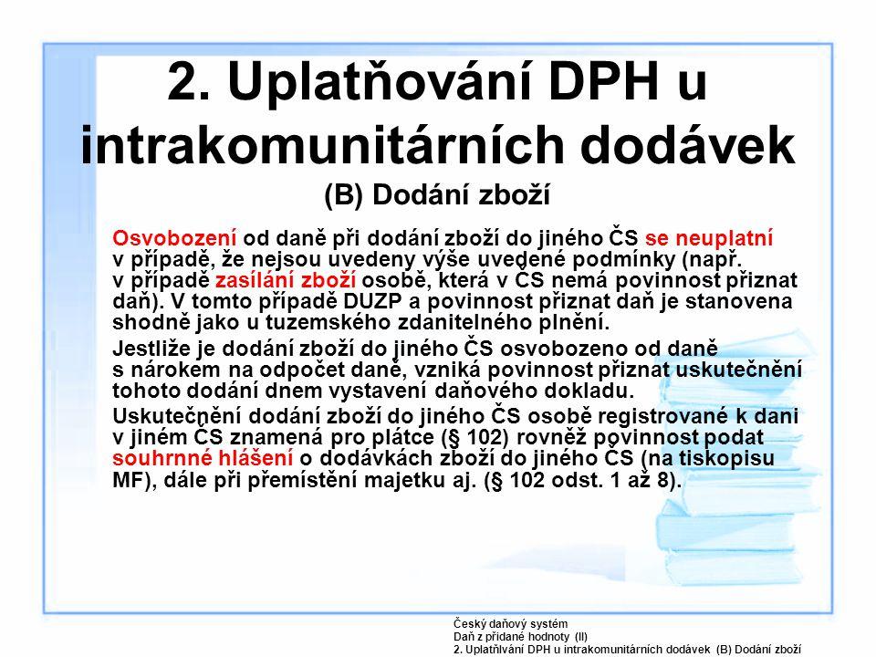 2. Uplatňování DPH u intrakomunitárních dodávek (B) Dodání zboží Osvobození od daně při dodání zboží do jiného ČS se neuplatní v případě, že nejsou uv