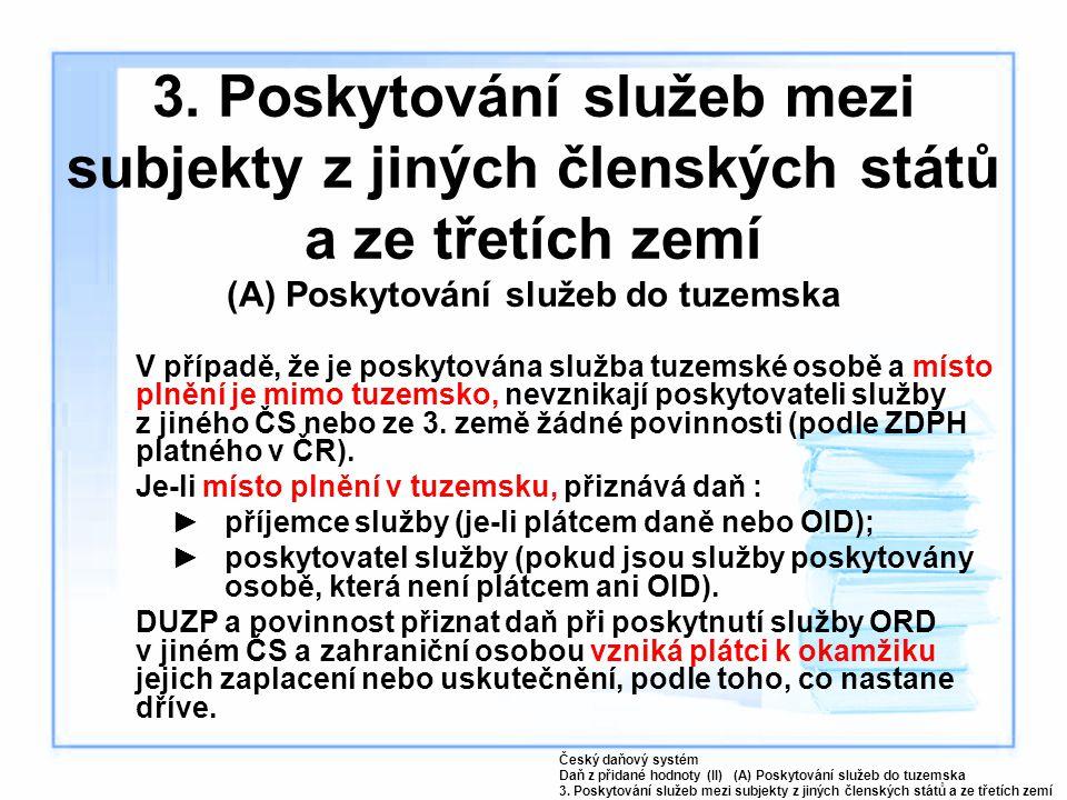 3. Poskytování služeb mezi subjekty z jiných členských států a ze třetích zemí (A) Poskytování služeb do tuzemska V případě, že je poskytována služba